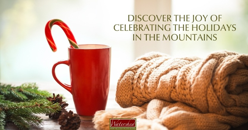 Discover the Joy of Celebrating the Holidays in the Mountains